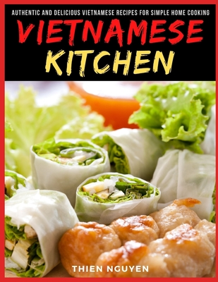 Vietnamese Kitchen: Authentic and Delicious Vietnamese Recipes for Simple Home Cooking Cover Image