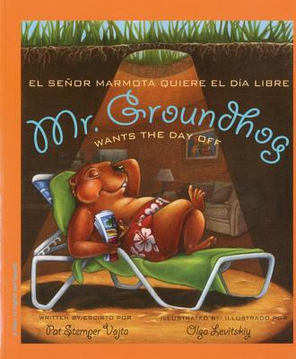 Mr. Groundhog Wants the Day Off/El Senor Marmota Quiere El Dia Libre Cover Image