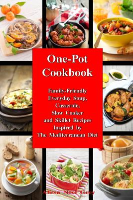 One-Pot Cookbook: Family-Friendly Everyday Soup, Casserole, Slow Cooker and Skillet Recipes Inspired by The Mediterranean Diet Cover Image
