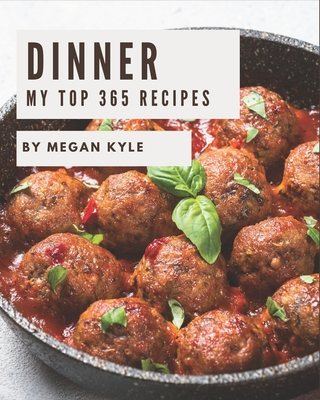 My Top 365 Dinner Recipes: A Dinner Cookbook from the Heart! Cover Image