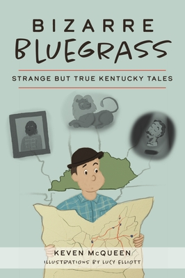 Bizarre Bluegrass: Strange But True Kentucky Tales Cover Image