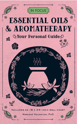 In Focus Essential Oils & Aromatherapy: Your Personal Guide Cover Image