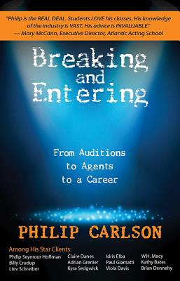 Breaking and Entering: A Manual for the Working Actor: From Auditions to Agents to a Career Cover Image