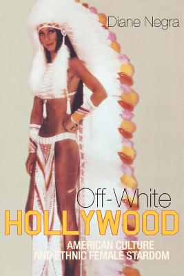 Off-White Hollywood: American Culture and Ethnic Female Stardom Cover Image
