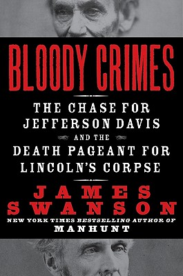 Bloody Crimes: The Chase for Jefferson Davis and the Death Pageant for Lincoln's Corpse Cover Image