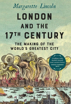 LONDON & THE 17TH CENTURY - By Margarette Lincoln