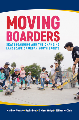 Moving Boarders: Skateboarding and the Changing Landscape of Urban Youth Sports (Sport, Culture, and Society) Cover Image