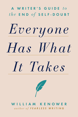 Everyone Has What It Takes: A Writer's Guide to the End of Self-Doubt Cover Image