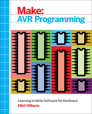 Avr Programming: Learning to Write Software for Hardware Cover Image