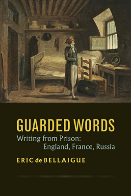 Guarded Words: Writing from Prison: England, France, Russia Cover Image