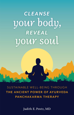 Cleanse Your Body, Reveal Your Soul: Sustainable Well-Being Through the Ancient Power of Ayurveda Panchakarma Therapy Cover Image