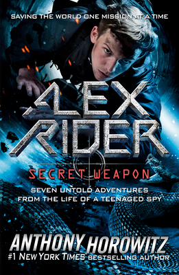 Alex Rider: Secret Weapon: Seven Untold Adventures from the Life of a Teenaged Spy Cover Image