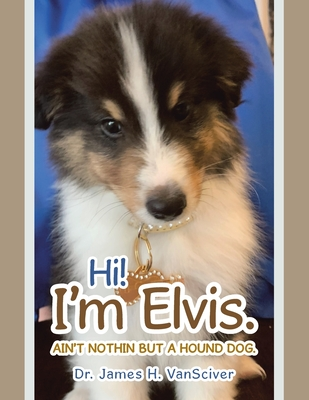 Hi! I'm Elvis.: Ain't Nothin but a Hound Dog. Cover Image