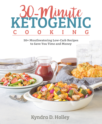 30 Minute Ketogenic Cooking: 50+ Mouthwatering Low-Carb Recipes to Save You Time and Money Cover Image
