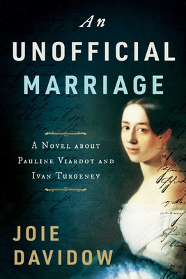 An Unofficial Marriage: A Novel about Pauline Viardot and Ivan Turgenev Cover Image