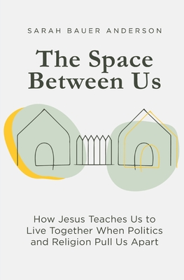 The Space Between Us: How Jesus Teaches Us to Live Together When Politics and Religion Pull Us Apart Cover Image