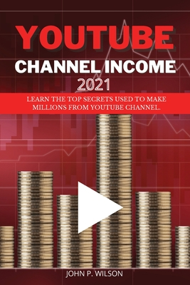 Youtube Channel Income: Learn The Top Secrets Used To Make Millions From Youtube Channel. Cover Image