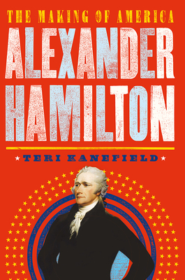Alexander Hamilton: The Making of America by Teri Kanefield