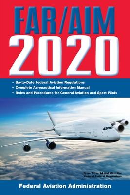 FAR/AIM 2020: Up-to-Date FAA Regulations / Aeronautical Information Manual (FAR/AIM Federal Aviation Regulations) Cover Image