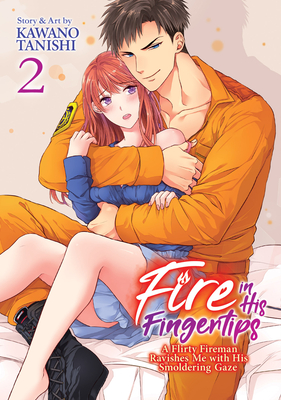 Fire in His Fingertips: A Flirty Fireman Ravishes Me with His Smoldering Gaze Vol. 2 Cover Image