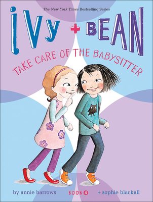 Ivy + Bean Take Care of the Babysitter (Ivy & Bean #4) Cover Image