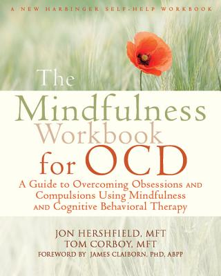The Mindfulness Workbook for OCD: A Guide to Overcoming Obsessions and Compulsions Using Mindfulness and Cognitive Behavioral Therapy (New Harbinger Self-Help Workbook) Cover Image