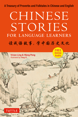 Chinese Stories for Language Learners: A Treasury of Proverbs and Folktales in Bilingual Chinese and English (Free CD & Online Audio Recordings Includ Cover Image