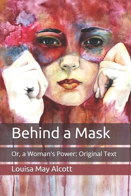 Behind a Mask: Or, a Woman's Power: Original Text Cover Image