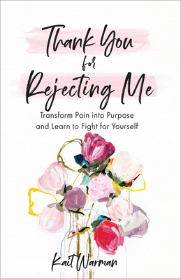 Thank You for Rejecting Me: Transform Pain Into Purpose and Learn to Fight for Yourself Cover Image