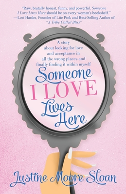 Someone I Love Lives Here: A story about looking for love and acceptance in all the wrong places, and finally finding it within myself. Cover Image