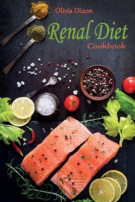 Renal Diet Cookbook: The Best Low Sodium, Potassium, and Phosphorous Recipes to Control Kidney Disease and Improve your Health Cover Image