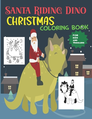 Santa Riding Dino Christmas Coloring Book For Kids Fun Children S Huge Ultimate Christmas Them Pages Beautiful Designs Santa Claus Dino Llama Reinde Paperback Brain Lair Books