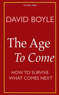 The Age to Come: Authenticity, Post-modernism and how to survive what comes next Cover Image