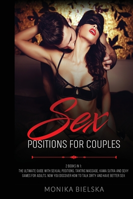 Sex Positions for Couples: 2 Books in 1: The Ultimate Guide with Sexual Positions, Tantric Massage, Kama Sutra and Sexy Games for Adults. Now You Cover Image