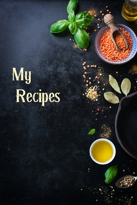 My Recipes: My Favorite Recipes Blank Cookbook- Personalised Cookbook-Blank Cookbooks for Family Recipes-Blank Receipe Book Cover Image
