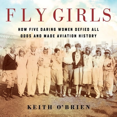 Fly Girls: How Five Daring Women Defied All Odds and Made Aviation History cover