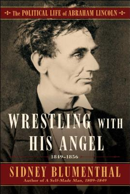 Wrestling with His Angel: The Political Life of Abraham Lincoln, Volume 2, 1849-1856 Cover Image