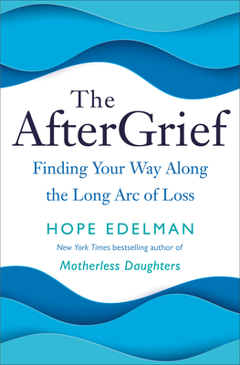 The AfterGrief: Finding Your Way Along the Long Arc of Loss Cover Image