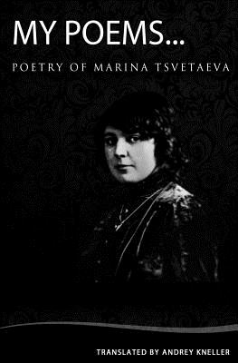 My Poems: Selected Poetry of Marina Tsvetaeva Cover Image