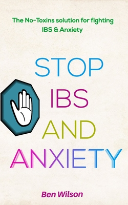 Stop Ibs and Anxiety: : The No-toxins solution to curing IBS & Anxiety Cover Image