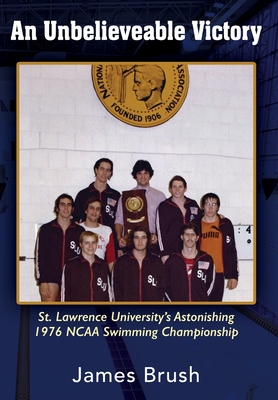 An Unbelievable Victory: St Lawrence University's Astonishing 1976 NCAA Swimming Championship Cover Image