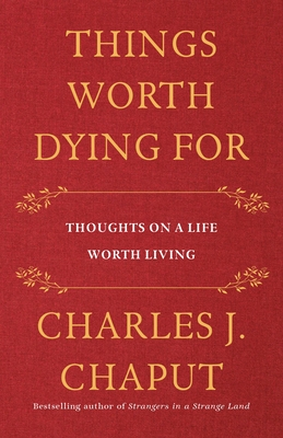 Things Worth Dying For: Thoughts on a Life Worth Living Cover Image