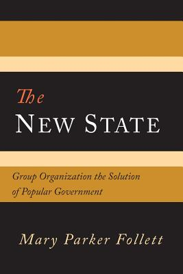 The New State: Group Organization the Solution of Popular Government Cover Image