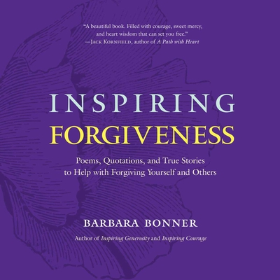 Inspiring Forgiveness: Poems, Quotations, and True Stories to Help with Forgiving Yourself and Others Cover Image