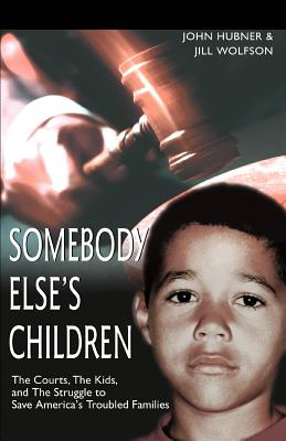 Somebody Else's Children: The Courts, the Kids, and the Struggle to Save America's Troubled Families Cover Image