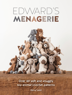 Edward's Menagerie: Over 40 Soft and Snuggly Toy Animal Crochet Patterns Cover Image