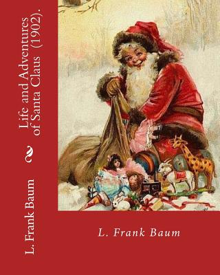 Life and Adventures of Santa Claus (1902). by: L. Frank Baum: Children's Literature Cover Image