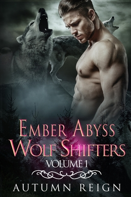 Ember Abyss Wolf Shifters: Volume 1: Paranormal Shifter Romance Cover Image