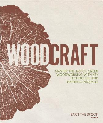 Woodcraft: Master the Art of Green Woodworking with Key Techniques and Inspiring Projects Cover Image