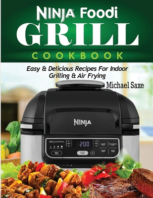 Ninja Foodi Grill Cookbook: Easy & Delicious Recipes For Indoor Grilling & Air Frying Cover Image
